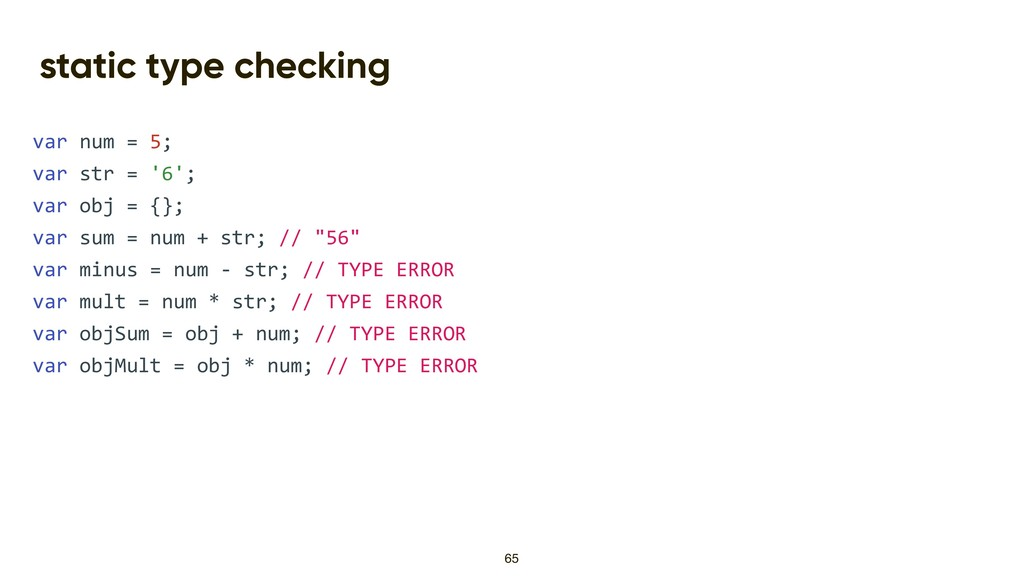 static type checking var num = 5; var str = '6'...
