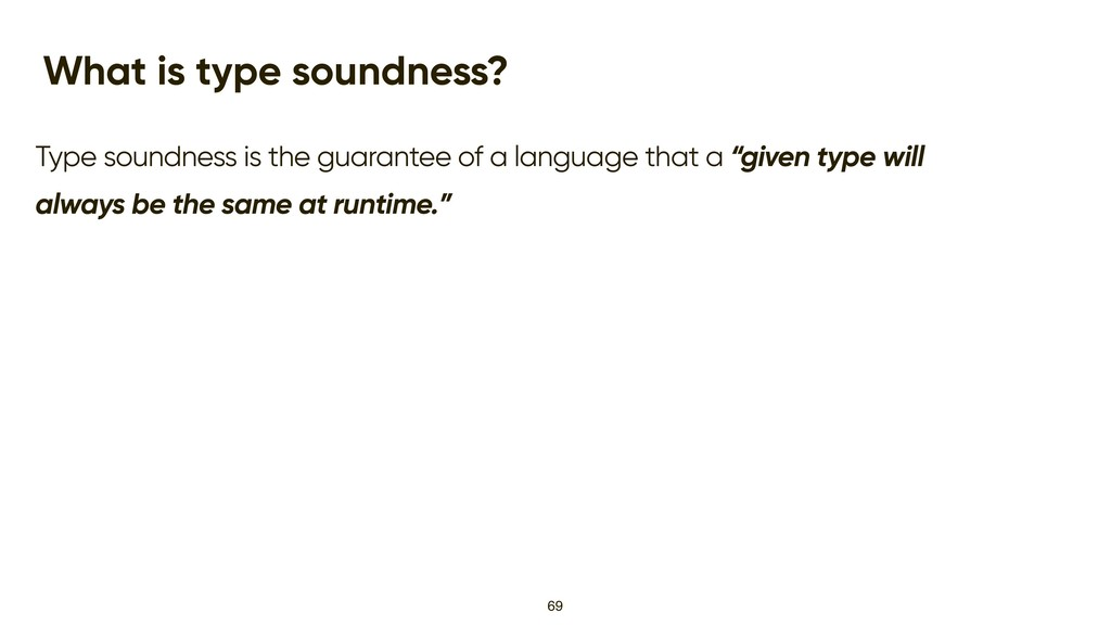 What is type soundness? Type soundness is the g...