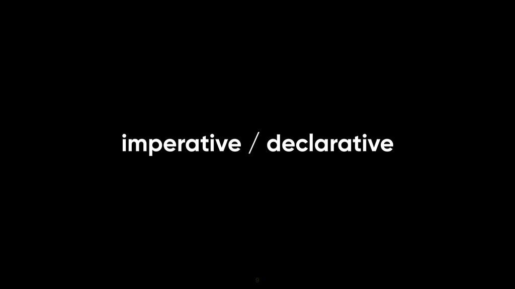 imperative / declarative 9