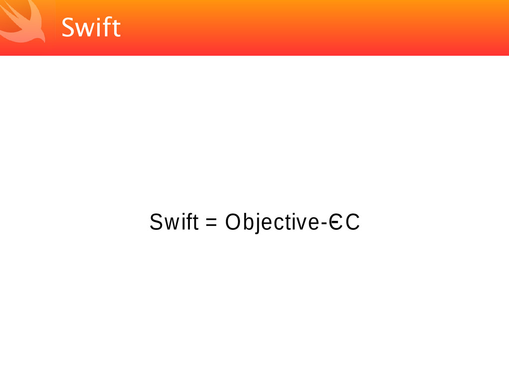 Swift Swift = Objective-C - C