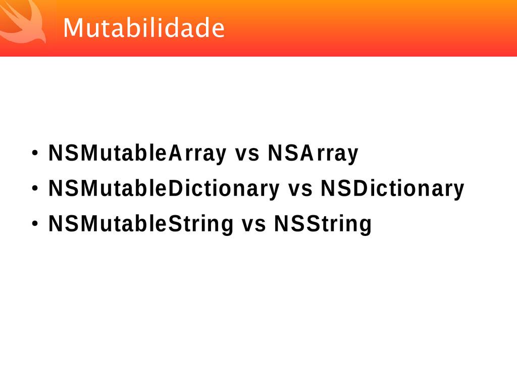 Mutabilidade ● NSMutableArray vs NSArray ● NSMu...