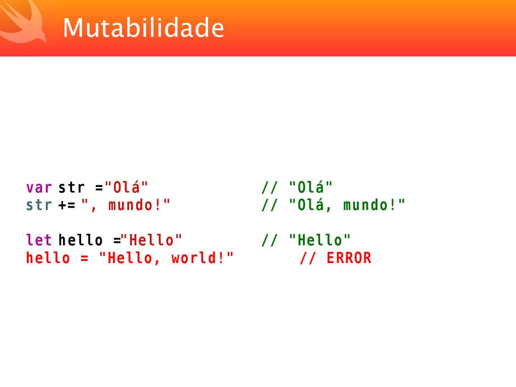 """Mutabilidade var str = """"Olá"""" // """"Olá"""" str += """",..."""