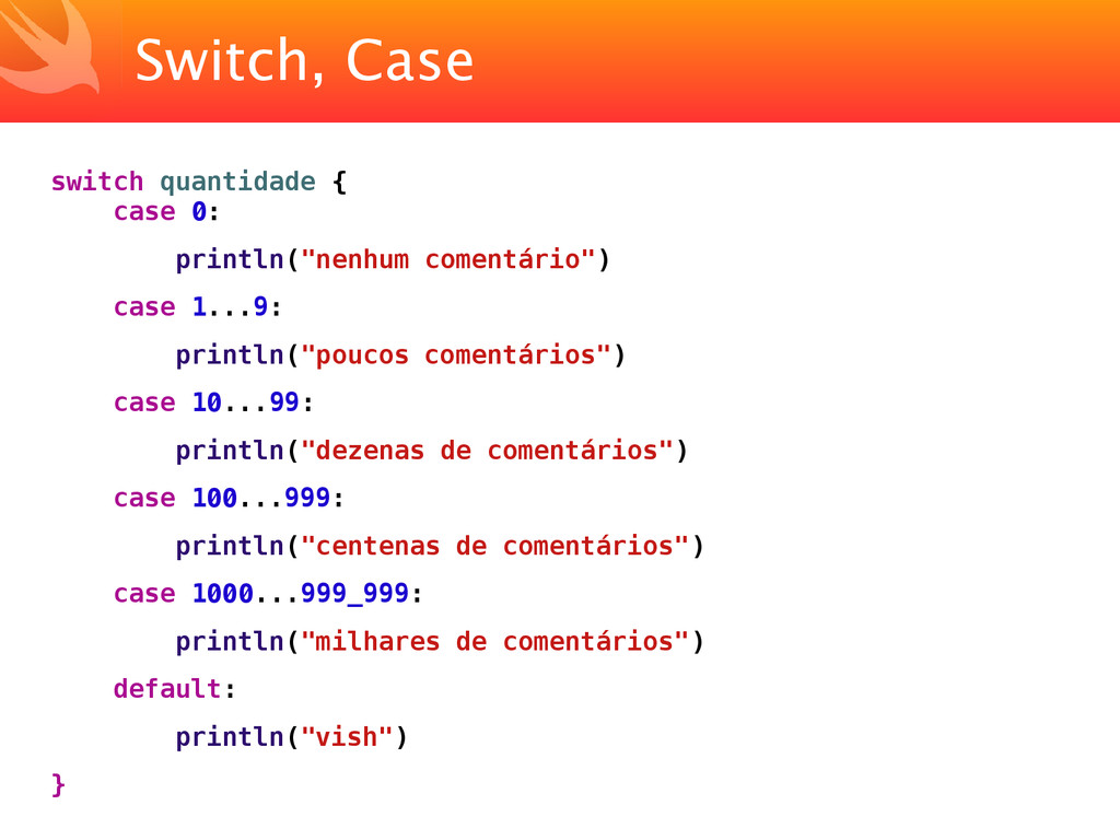 Switch, Case switch quantidade { case 0: printl...