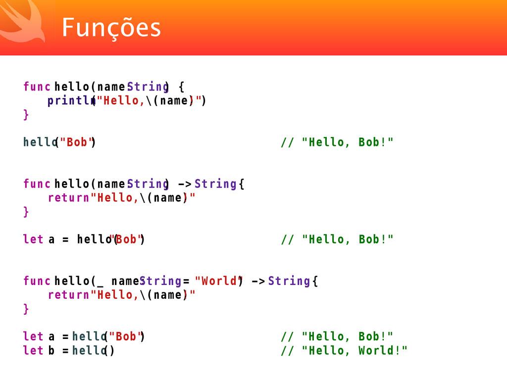 """Funções func hello(name: String ) { println (""""H..."""