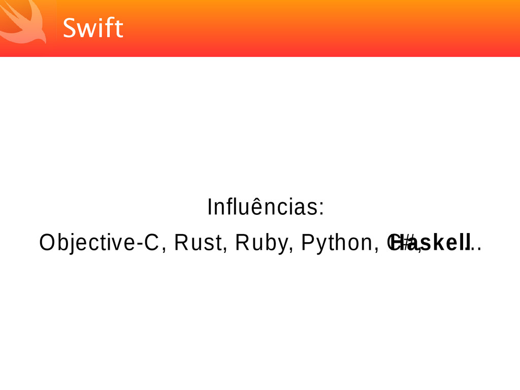 Swift Influências: Objective-C, Rust, Ruby, Pyt...