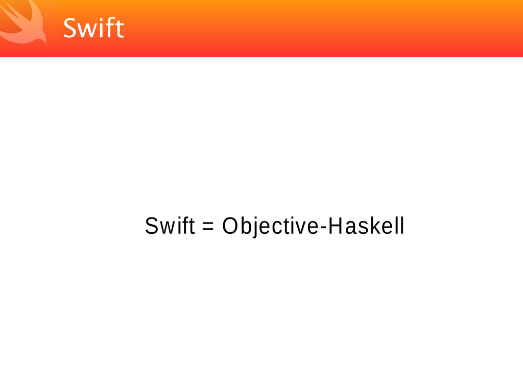 Swift Swift = Objective-Haskell
