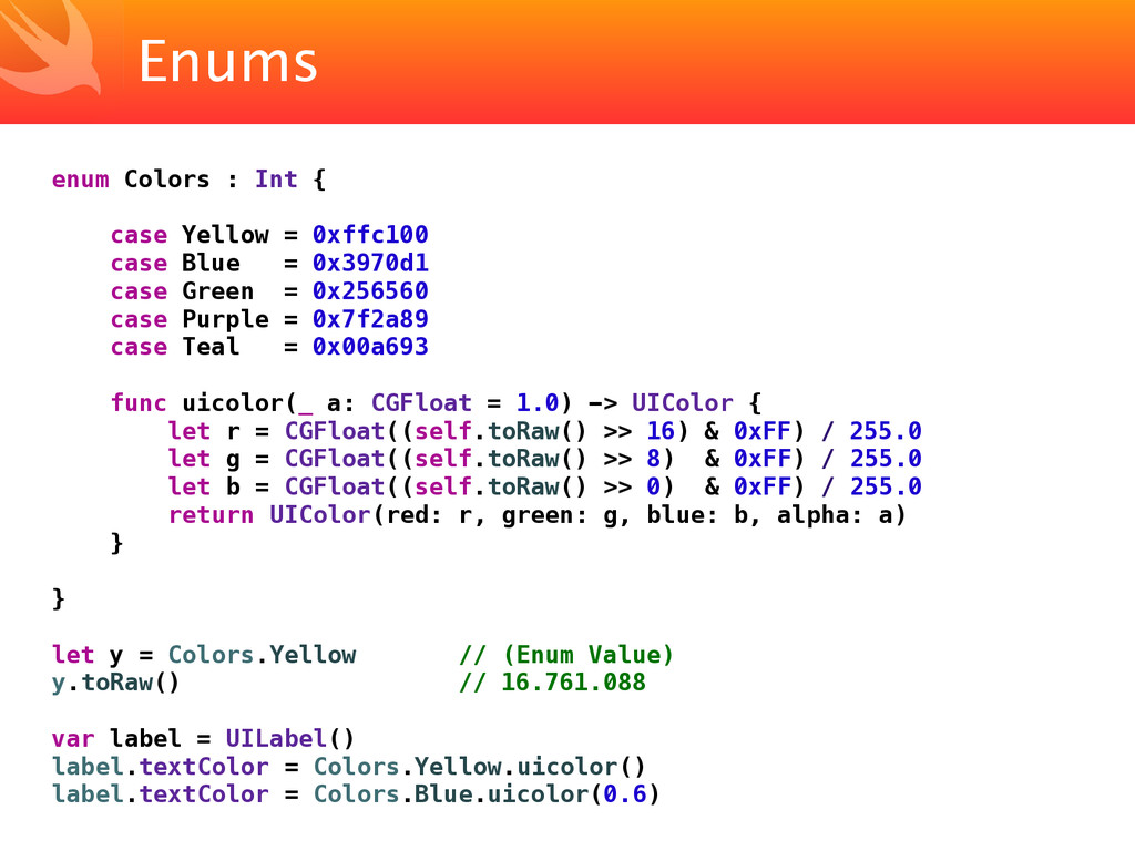 Enums enum Colors : Int { case Yellow = 0xffc10...