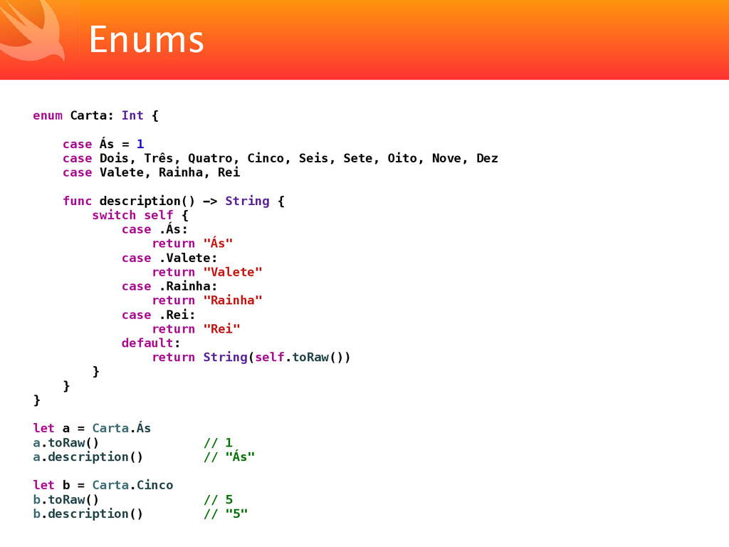 Enums enum Carta: Int { case Ás = 1 case Dois, ...
