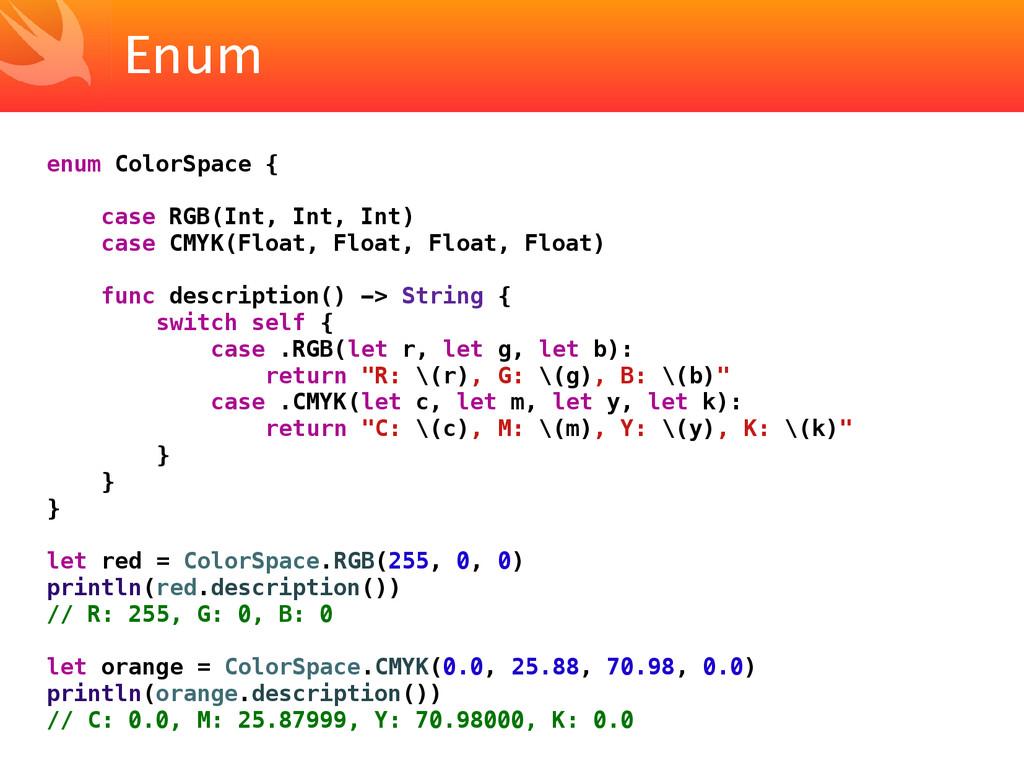 Enum enum ColorSpace { case RGB(Int, Int, Int) ...
