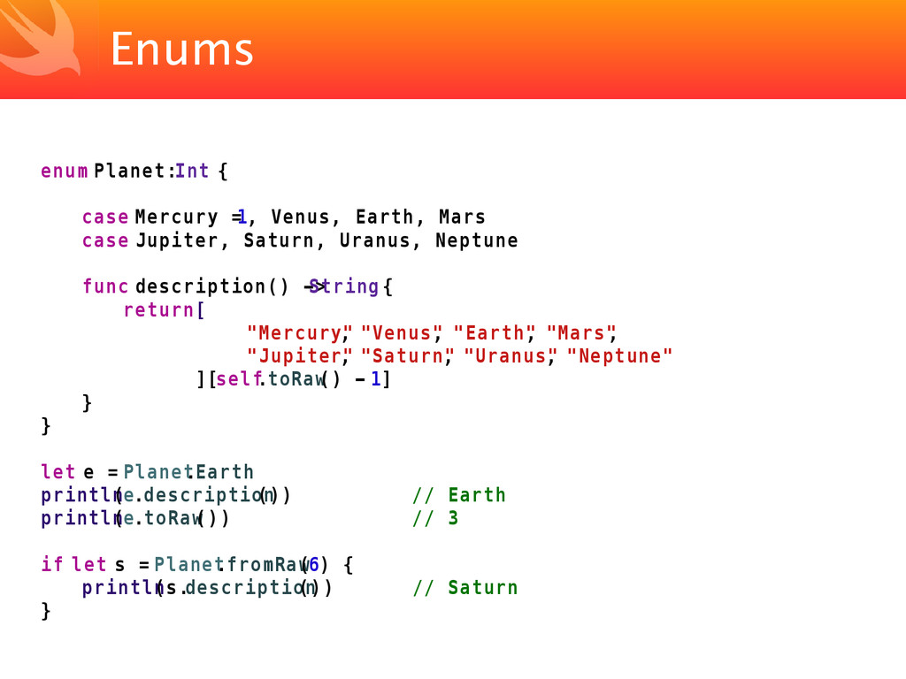 Enums enum Planet: Int { case Mercury = 1, Venu...