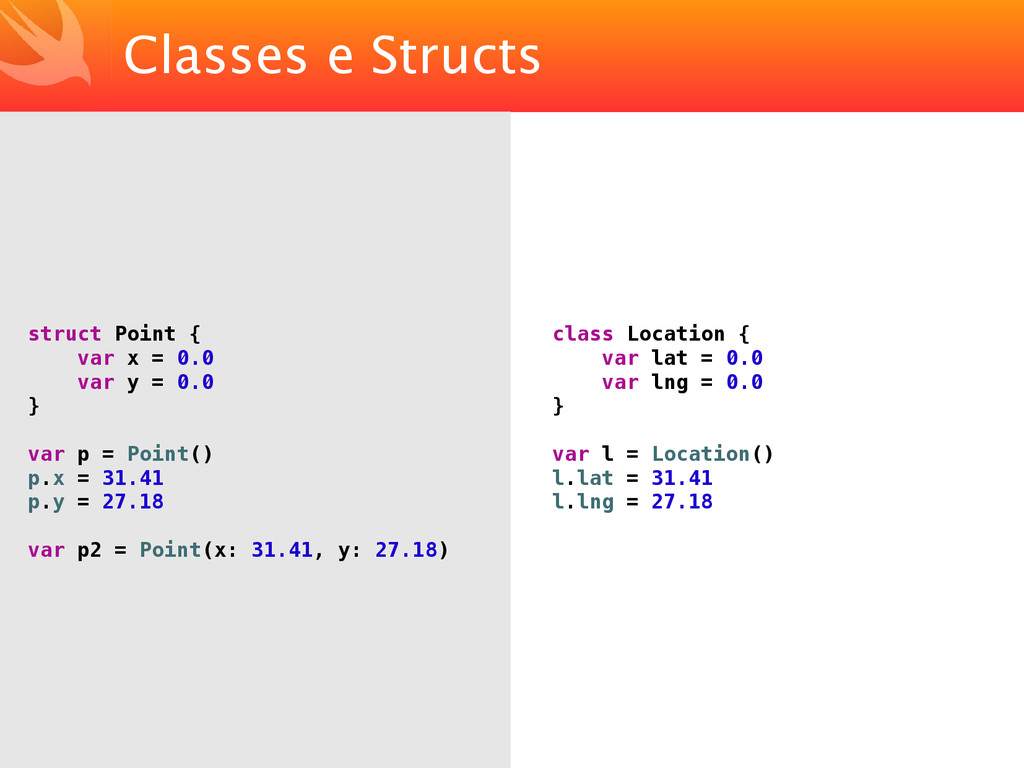 Classes e Structs struct Point { var x = 0.0 va...