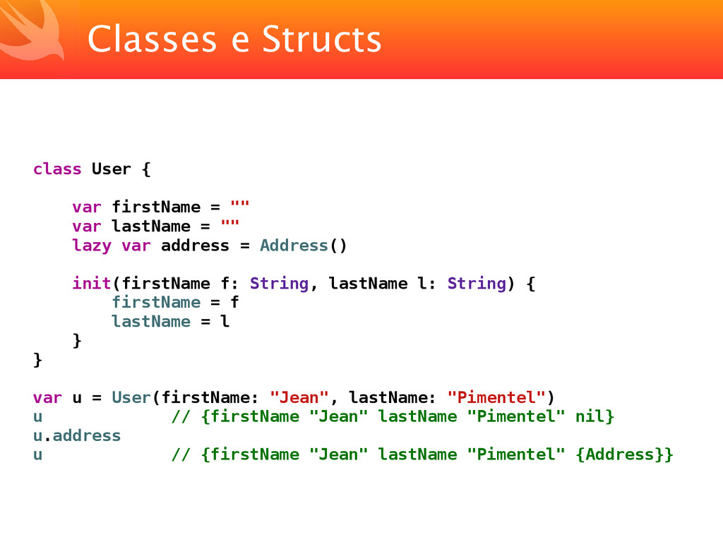 Classes e Structs class User { var firstName = ...