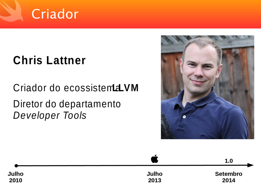 Criador Chris Lattner Criador do ecossistema LL...