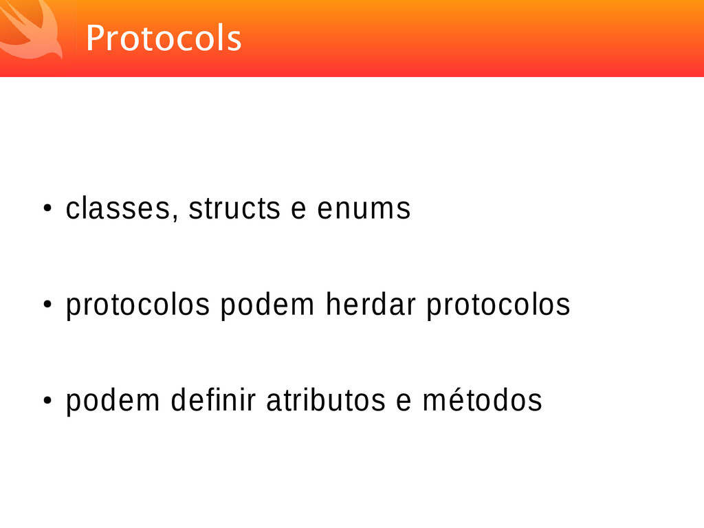 Protocols ● classes, structs e enums ● protocol...