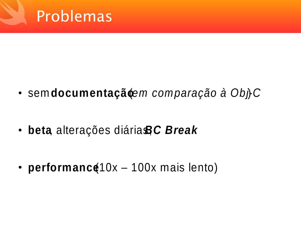 Problemas ● sem documentação (em comparação à O...