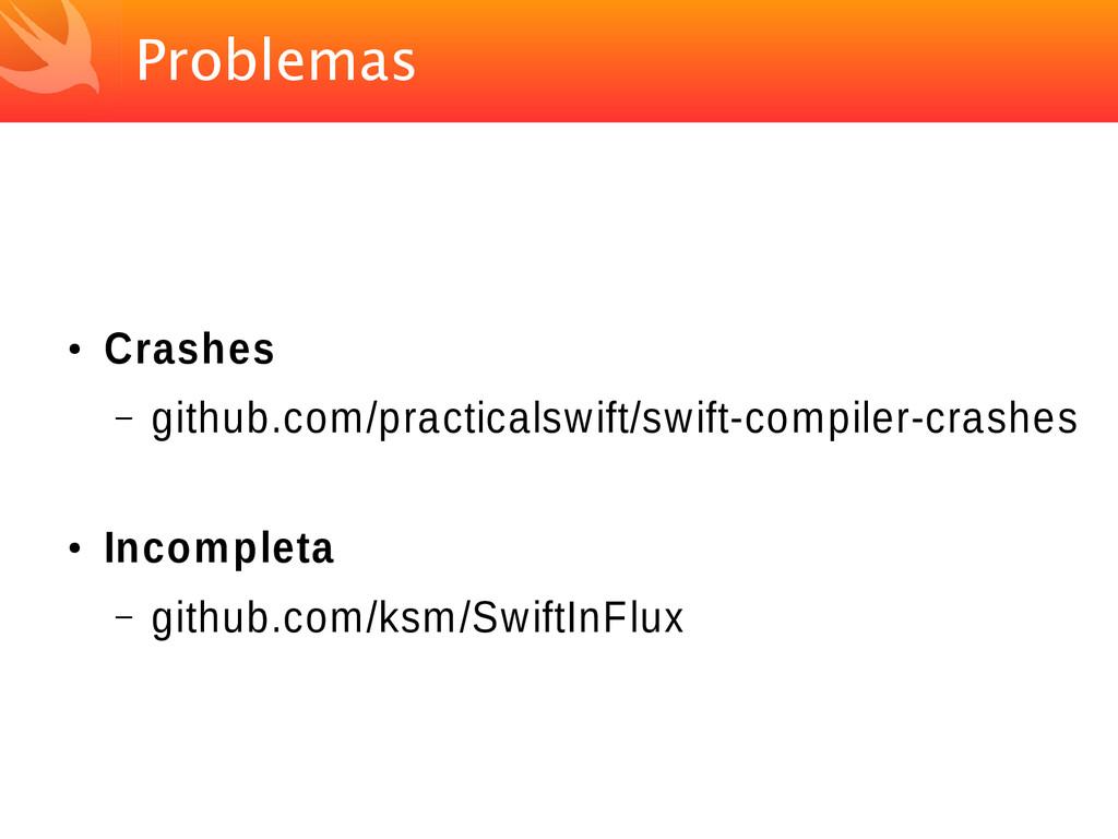 Problemas ● Crashes – github.com/practicalswift...