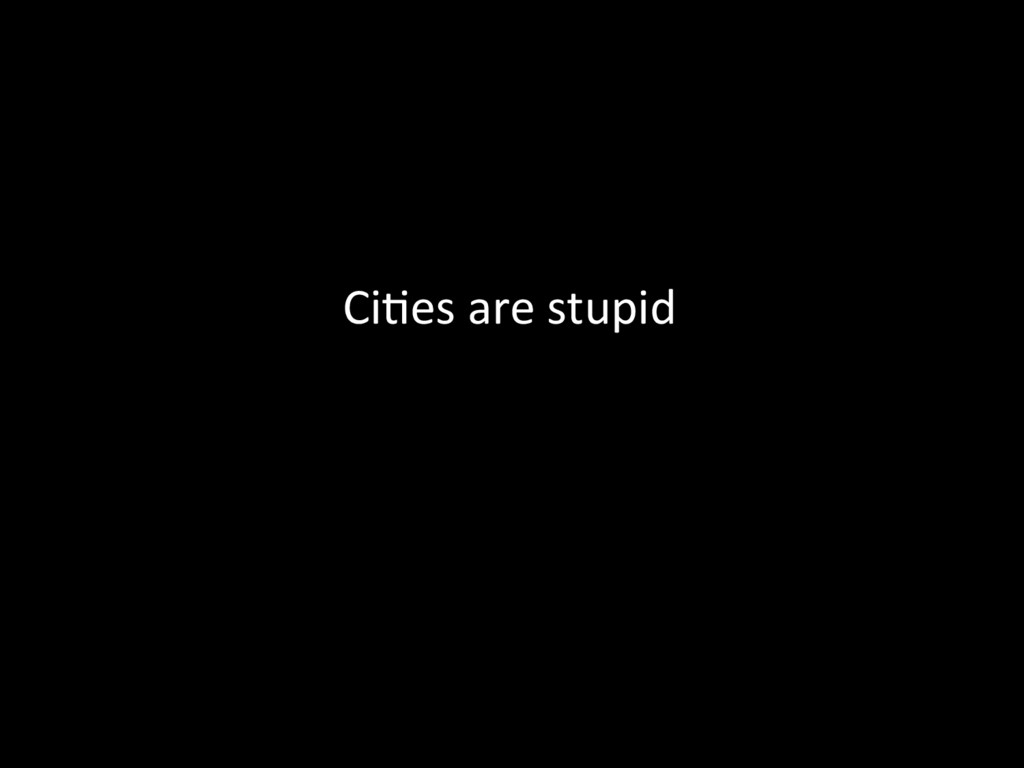 Ci@es are stupid