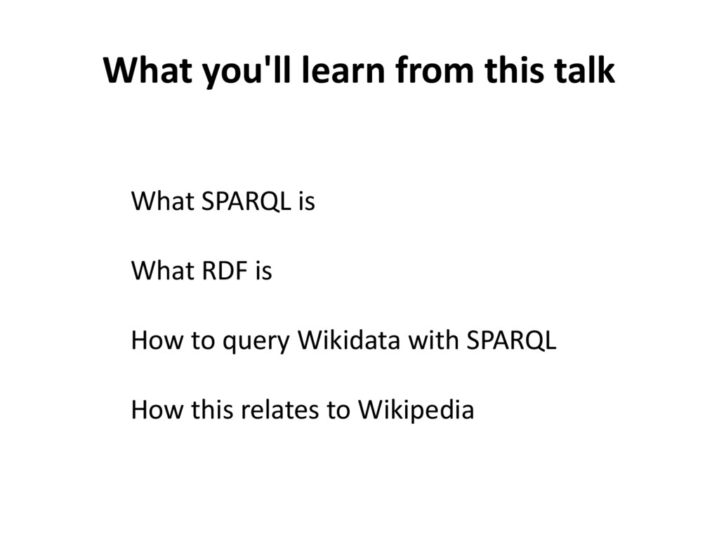 What you'll learn from this talk What SPARQL is...