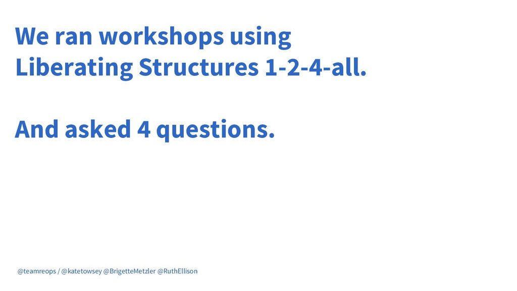 We ran workshops using Liberating Structures 1-...