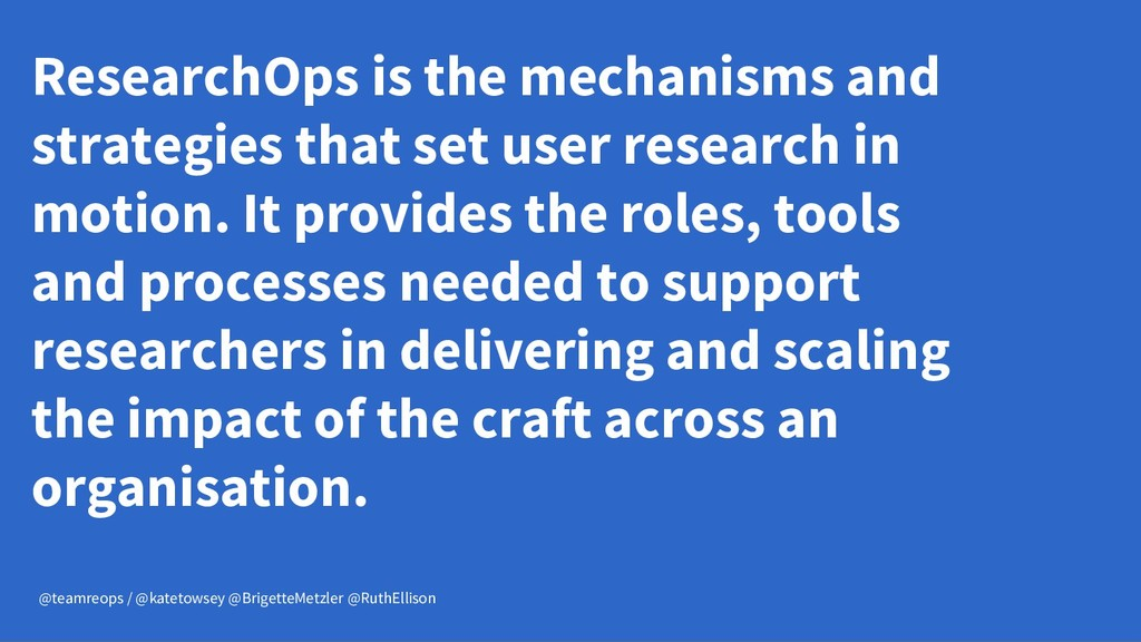 ResearchOps is the mechanisms and strategies th...