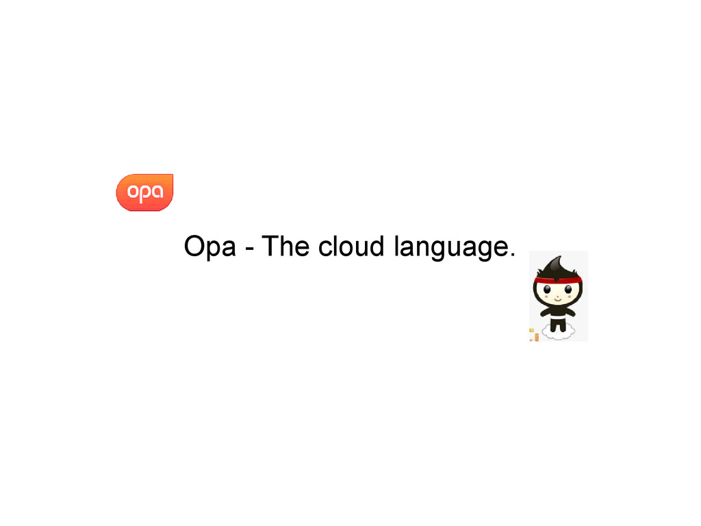 Opa - The cloud language.