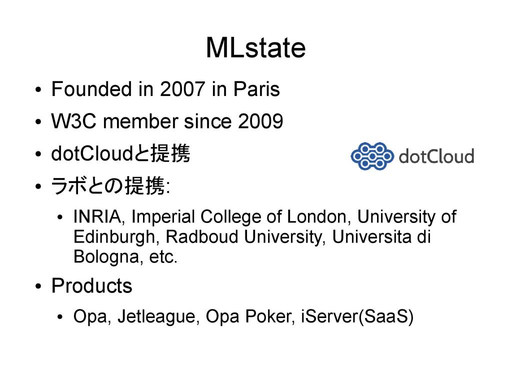 MLstate ● Founded in 2007 in Paris ● W3C member...