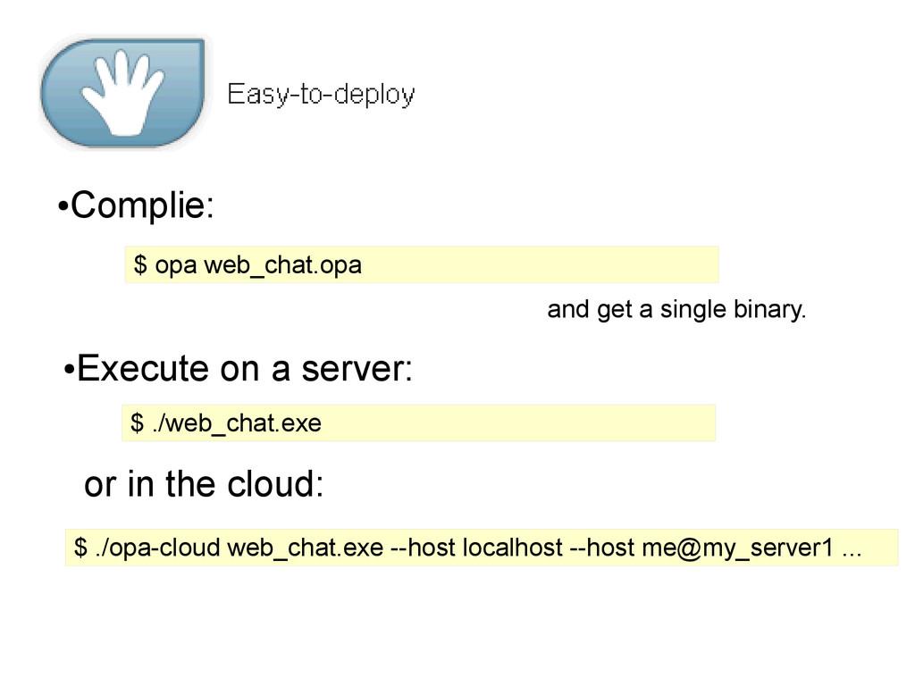 $ opa web_chat.opa and get a single binary. ● E...