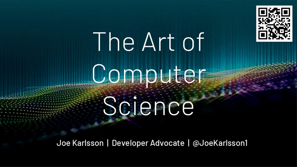 The Art of Computer Science Joe Karlsson | Deve...