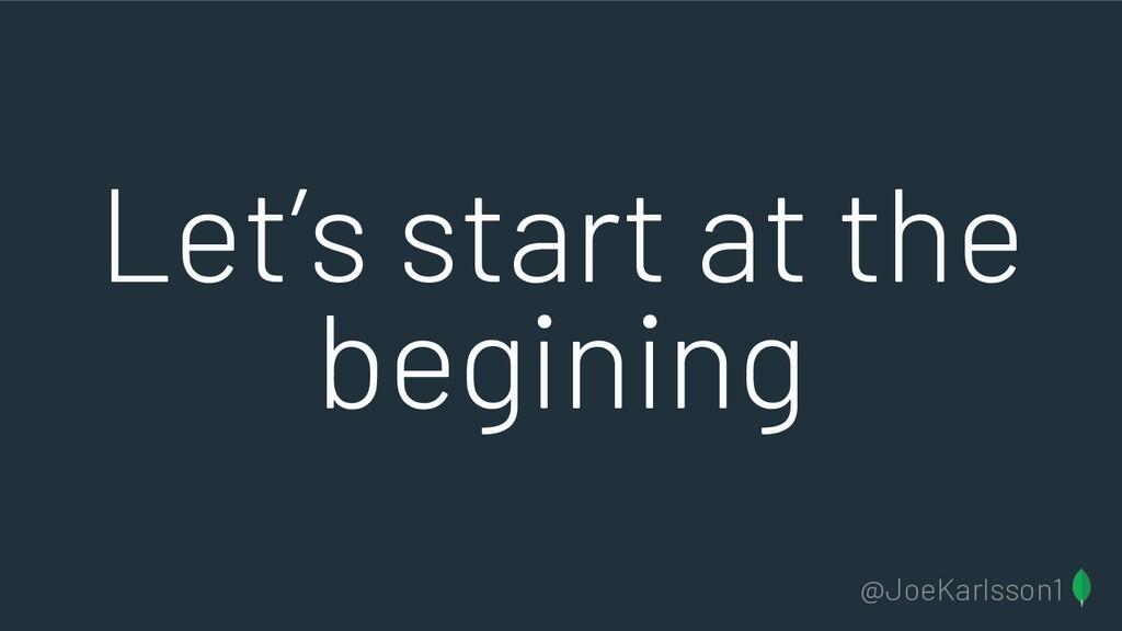 @JoeKarlsson1 Let's start at the begining
