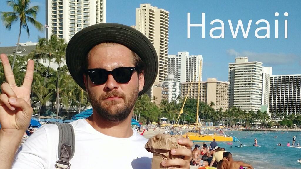 @JoeKarlsson1 Hawaii