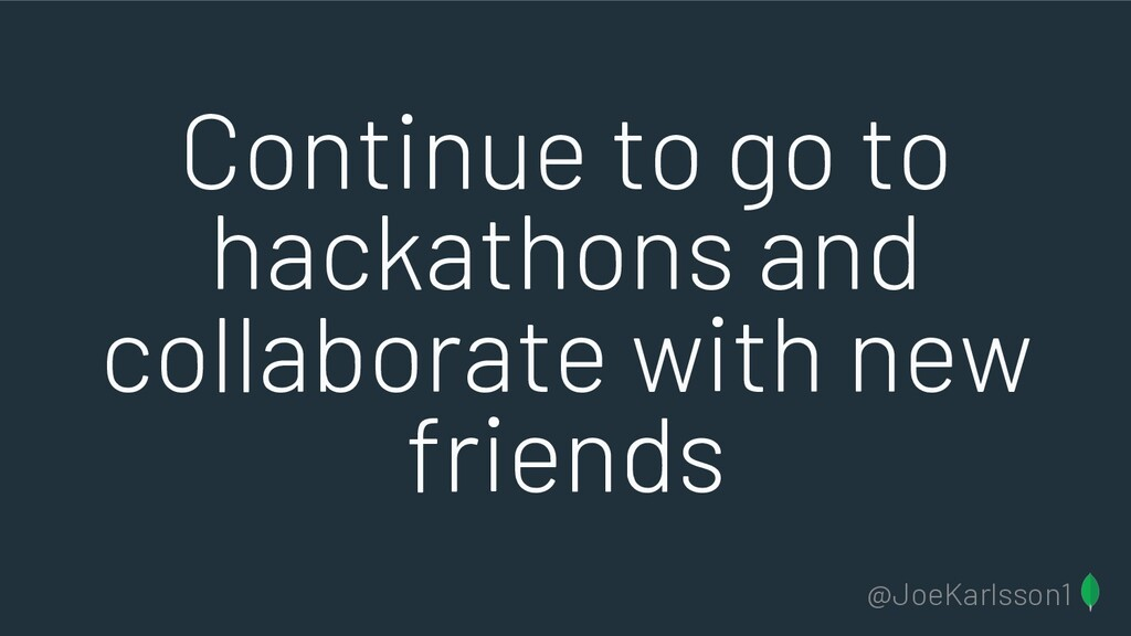 @JoeKarlsson1 Continue to go to hackathons and ...