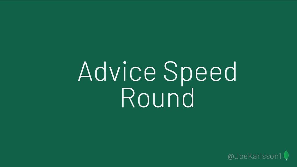 @JoeKarlsson1 Advice Speed Round