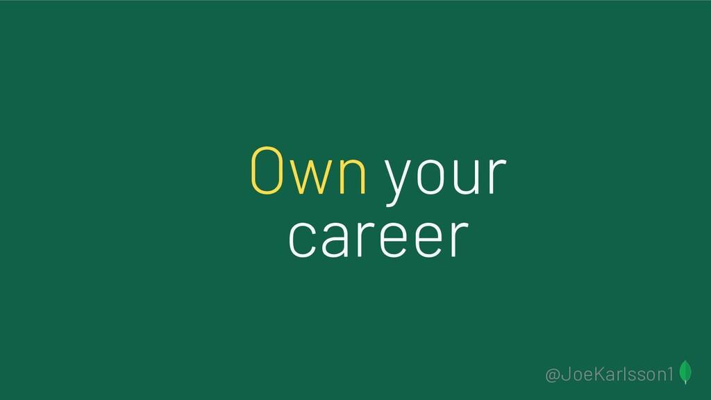 @JoeKarlsson1 Own your career