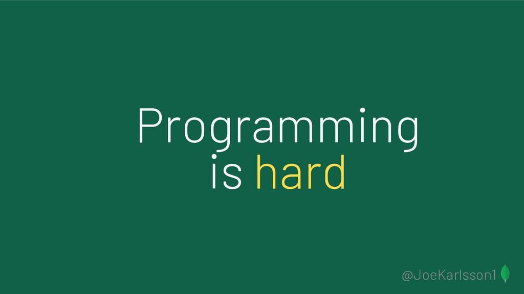@JoeKarlsson1 Programming is hard