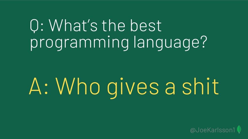 @JoeKarlsson1 Q: What's the best programming la...