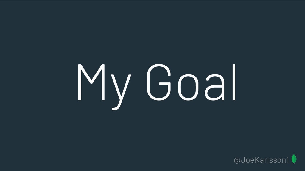 @JoeKarlsson1 My Goal