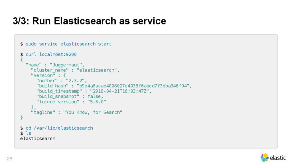 3/3: Run Elasticsearch as service  $ sudo ser...