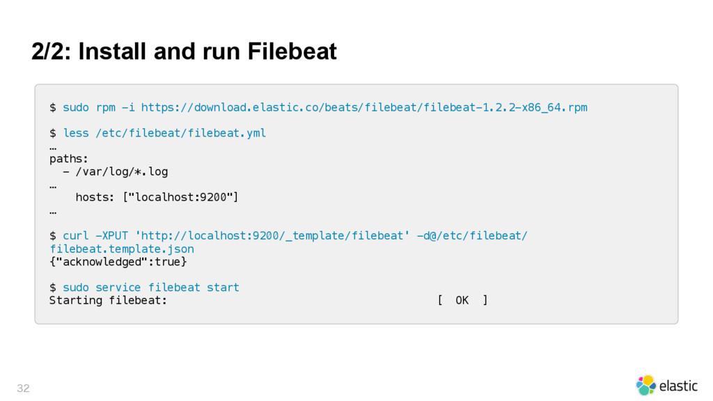 2/2: Install and run Filebeat  $ sudo rpm -i ...