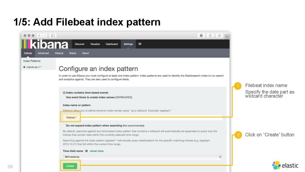1/5: Add Filebeat index pattern   Filebeat i...