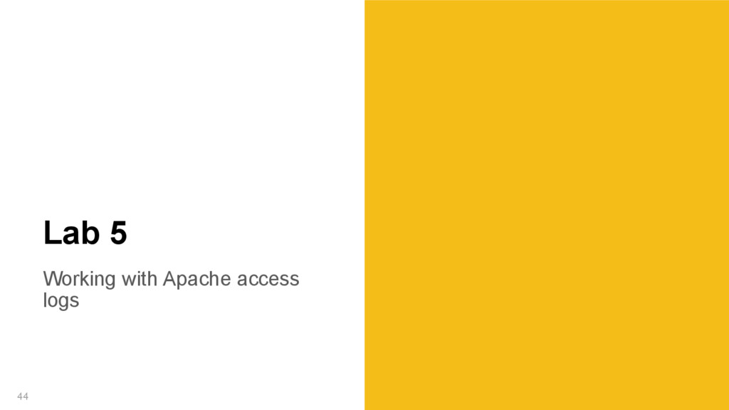 Working with Apache access logs 44 Lab 5