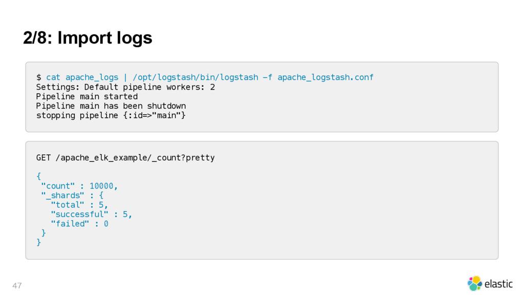 2/8: Import logs  $ cat apache_logs | /opt/lo...