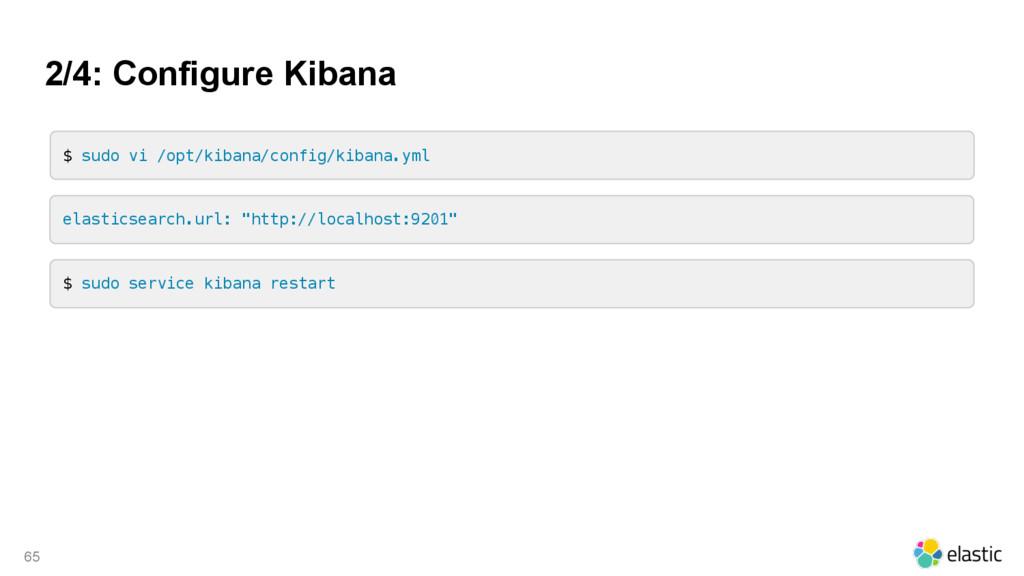 2/4: Configure Kibana 65 $ sudo vi /opt/kibana/...