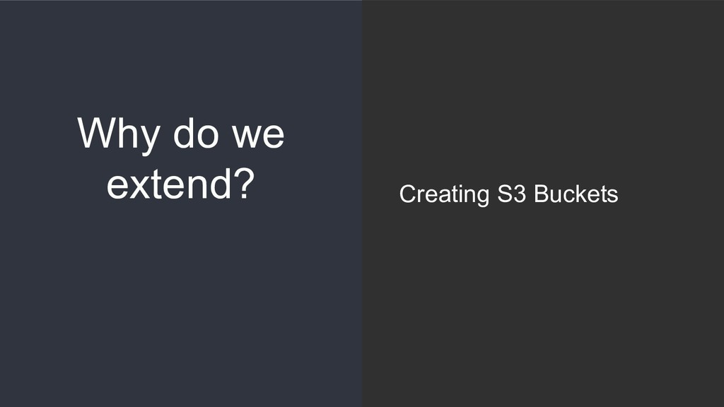 Why do we extend? Creating S3 Buckets