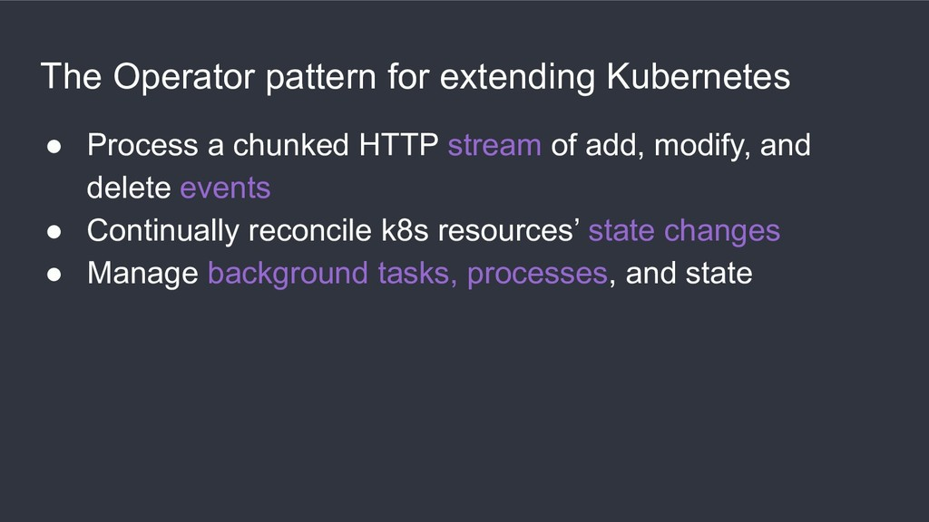 The Operator pattern for extending Kubernetes ●...