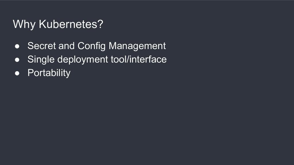 Why Kubernetes? ● Secret and Config Management ...