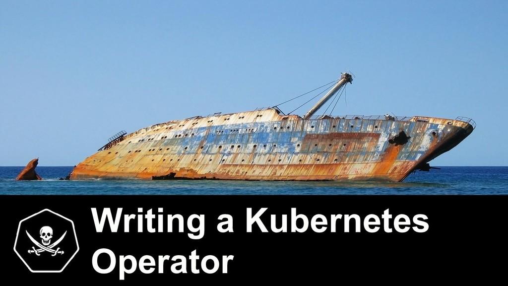 Writing a Kubernetes Operator
