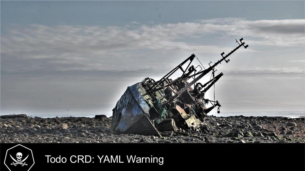 Todo CRD: YAML Warning