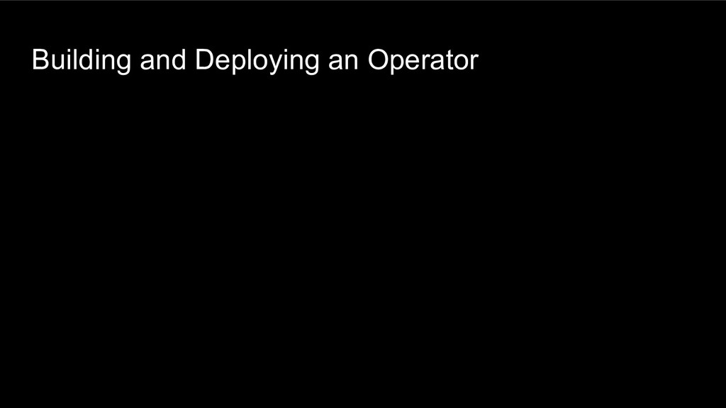 Building and Deploying an Operator