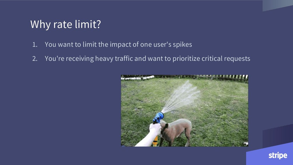 1. You want to limit the impact of one user's s...