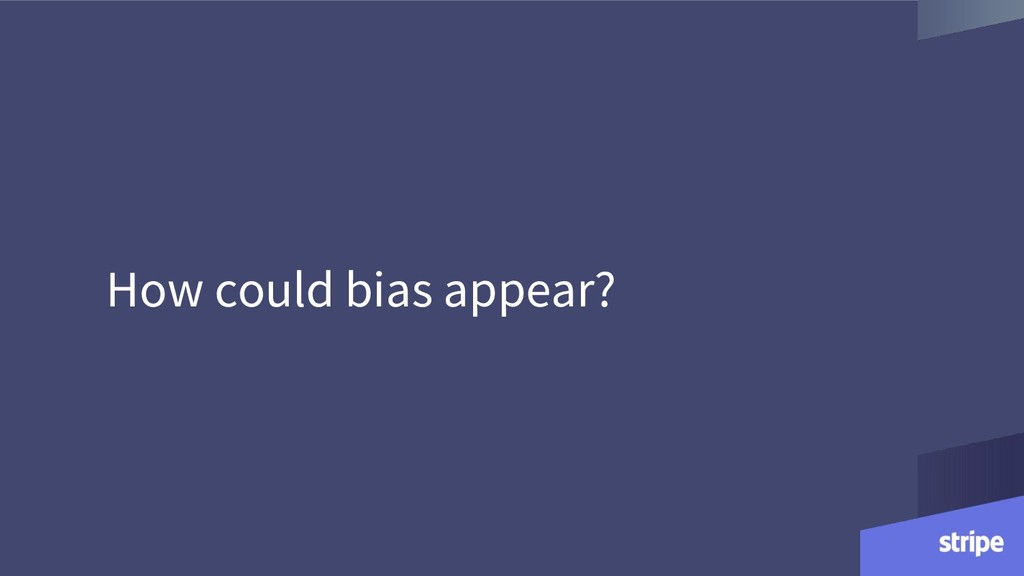 How could bias appear?